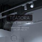 """TEATORA 2017S/S PREVIEW SHOW""開催決定!!"